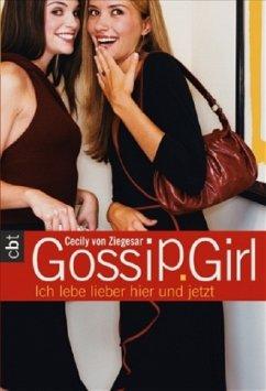 Ich lebe lieber hier und jetzt / Gossip Girl Bd.6 - Ziegesar, Cecily von