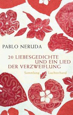 20 Liebesgedichte und ein Lied der Verzweiflung - Neruda, Pablo