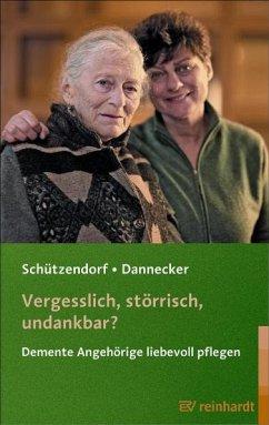 Vergesslich, störrisch, undankbar? - Schützendorf, Erich; Dannecker, Wolfgang
