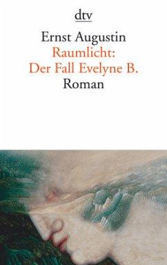 Raumlicht: Der Fall Evelyne B. - Augustin, Ernst
