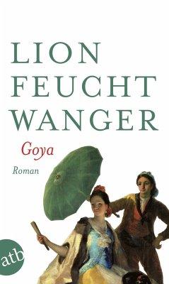 Goya oder Der arge Weg der Erkenntnis - Feuchtwanger, Lion