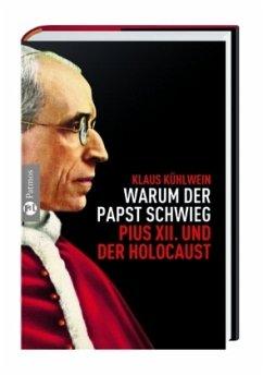 Warum der Papst schwieg - Kühlwein, Klaus
