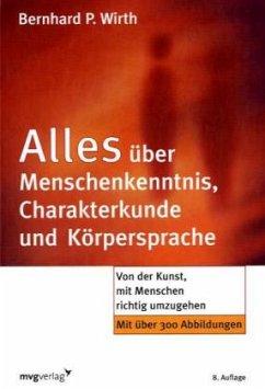 Alles über Menschenkenntnis, Charakterkunde und Körpersprache - Wirth, Bernhard P.