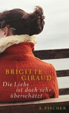 Die Liebe ist doch sehr überschätzt - Giraud, Brigitte