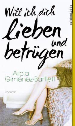Will ich dich lieben und betrügen - Giménez-Bartlett, Alicia