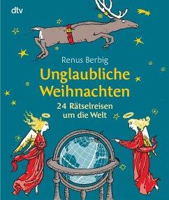 Unglaubliche Weihnachten - Berbig, Renus