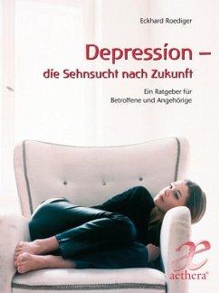 Depression - die Sehnsucht nach Zukunft - Roediger, Eckhard