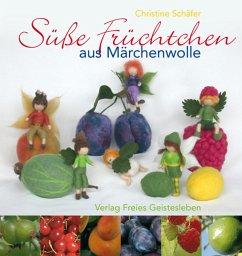 Süße Früchtchen aus Märchenwolle - Schäfer, Christine