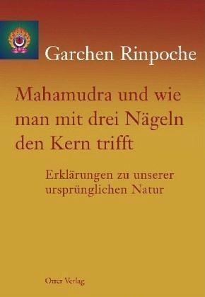 Mahamudra und wie man mit drei Nägeln den Kern trifft - Garchen Rinpoche