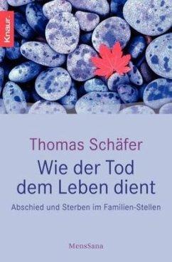 Wie der Tod dem Leben dient - Schäfer, Thomas