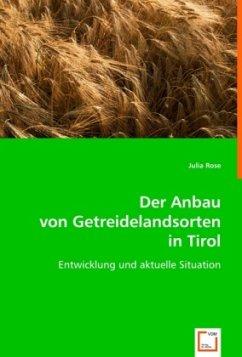 Der Anbau von Getreidelandsorten in Tirol - Rose, Julia