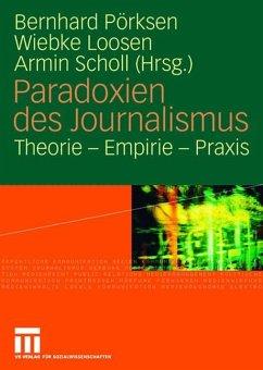 Paradoxien des Journalismus - Pörksen, Bernhard / Loosen, Wiebke / Scholl, Armin (Hrsg.)