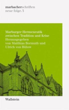 Marburger Hermeneutik zwischen Tradition und Krise - Bormuth, Matthias / Bülow, Ulrich von (Hrsg.)