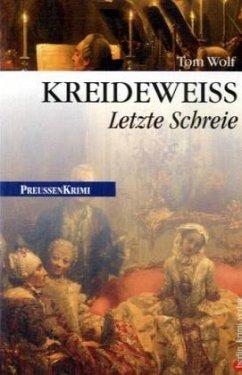 Kreideweiss / Preußen Krimi Bd.9 - Wolf, Tom