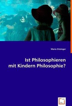 Ist Philosophieren mit Kindern Philosophie? - Eitzinger, Maria