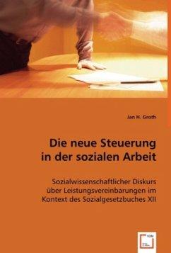 Die neue Steuerung in der sozialen Arbeit - Groth, Jan H.