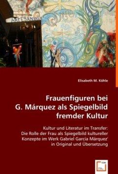 Frauenfiguren bei G.Márquez als Spiegelbild fremder Kultur - Köhle, Elisabeth M.