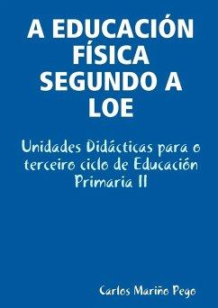 A Educacion Fisica Segundo a Loe. Unidades Didacticas Para O Terceiro Ciclo de Educacion Primaria II - Mario Pego, Carlos; Marino Pego, Carlos