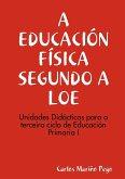 A Educacion Fisica Segundo a Loe. Unidades Didacticas Para O Terceiro Ciclo de Eduacion Primaria I