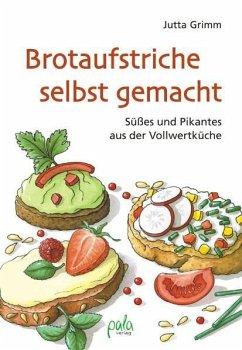 Brotaufstriche selbst gemacht - Grimm, Jutta