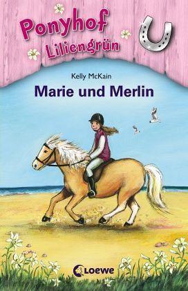 Marie und Merlin / Ponyhof Liliengrün Bd.1 - McKain, Kelly