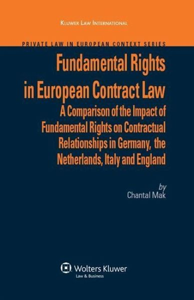 Fundamental Rights in European Contract Law: A Comparison of the Impact of Fundamental Rights on Contractual Relationships in Germany, the Netherlands - Mak, C.