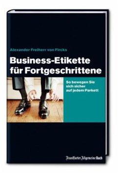 Business-Etikette für Fortgeschrittene - Fircks, Alexander Frhr. von; Jarosch, Agnes A.