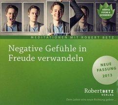 Negative Gefühle in Freude verwandeln, Audio-CD - Betz, Robert