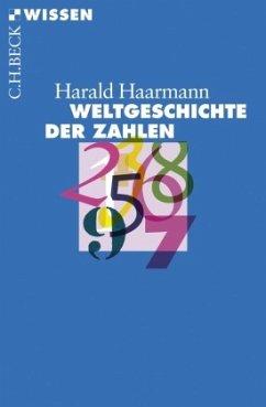 Weltgeschichte der Zahlen - Haarmann, Harald