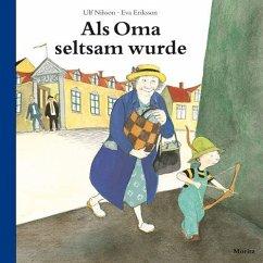 Als Oma seltsam wurde - Nilsson, Ulf; Eriksson, Eva