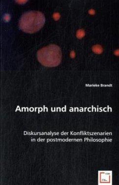 Amorph und anarchisch - Brandt, Marieke