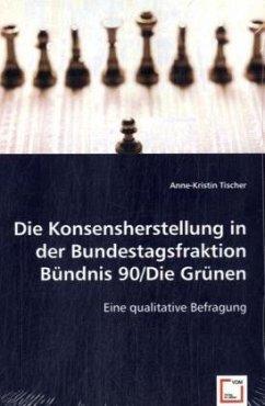 Die Konsensherstellung in der Bundestagsfraktion Bündnis 90/Die Grünen - Tischer, Anne-Kristin