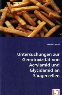 Untersuchungen zur Genotoxizität von Acrylamid und Glycidamid an Säugerzellen - Puppel, Nicole
