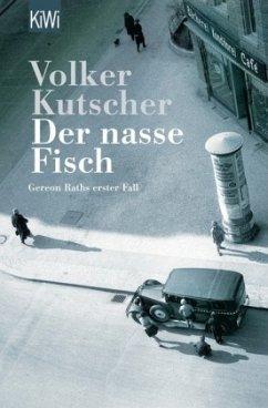Der nasse Fisch / Kommissar Gereon Rath Bd.1 - Kutscher, Volker