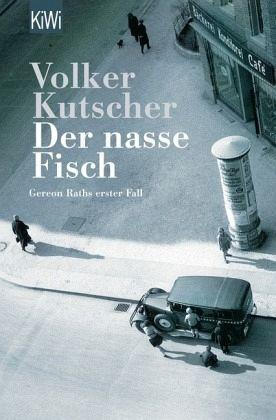 Der Nasse Fisch Kommissar Gereon Rath Bd1 Von Volker Kutscher Als