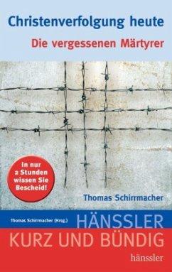 Christenverfolgung heute - Schirrmacher, Thomas