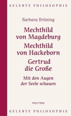 Mechthild von Magdeburg, Mechthild von Hackeborn, Gertrud die Große - Brüning, Barbara