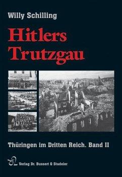 Hitlers Trutzgau. Thüringen im Dritten Reich 2 - Schilling, Willy