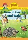 Tiere in Garten und Wald / Pixi Wissen Bd.17