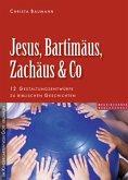 Jesus, Bartimäus, Zachäus & Co