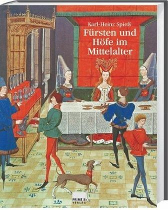 Fürsten und Höfe im Mittelalter - Spieß, Karl-Heinz