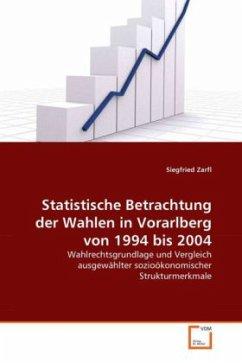 Statistische Betrachtungder Wahlen in Vorarlbergvon 1994 bis 2004 - Zarfl, Siegfried