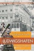 Aufgewachsen in Ludwigshafen in den 40er & 50er Jahren