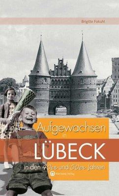 Aufgewachsen in Lübeck in den 40er & 50er Jahren - Fokuhl, Brigitte