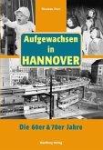 Aufgewachsen in Hannover. Die 60er & 70er Jahre