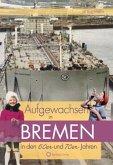 Aufgewachsen in Bremen in den 60er und 70er Jahren