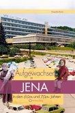 Aufgewachsen in Jena in den 60er & 70er Jahren