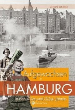 Aufgewachsen in Hamburg in den 40er und 50er Jahren - Schöttke, Gerhard