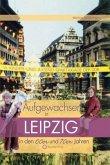 Aufgewachsen in Leipzig in den 60er & 70er Jahren