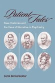Patient Tales: Case Histories and the Uses of Narrative in Psychiarty